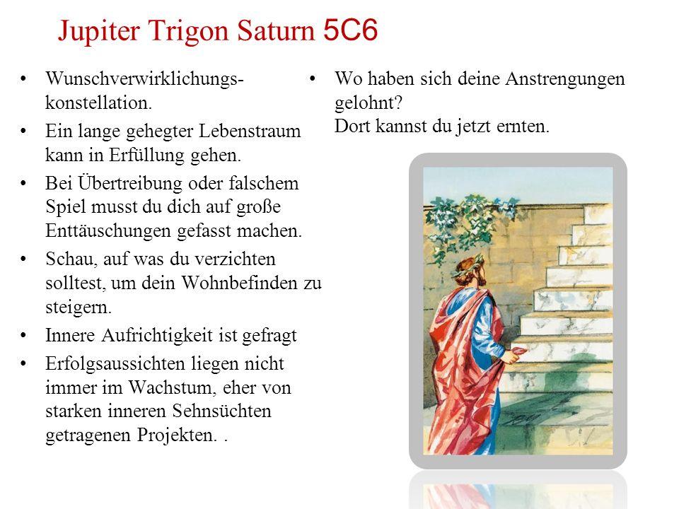 Jupiter Trigon Saturn 5C6 Wunschverwirklichungs- konstellation. Ein lange gehegter Lebenstraum kann in Erfüllung gehen. Bei Übertreibung oder falschem
