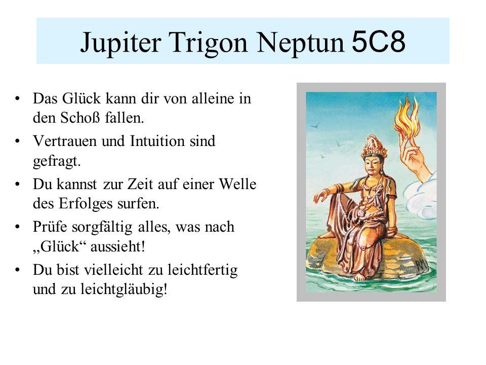 Jupiter Trigon Neptun 5C8 Das Glück kann dir von alleine in den Schoß fallen.