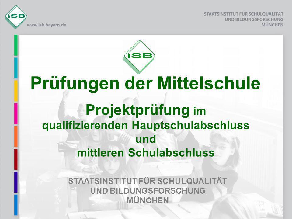 STAATSINSTITUT FÜR SCHULQUALITÄT UND BILDUNGSFORSCHUNG MÜNCHEN Prüfungen der Mittelschule Projektprüfung im qualifizierenden Hauptschulabschluss und m
