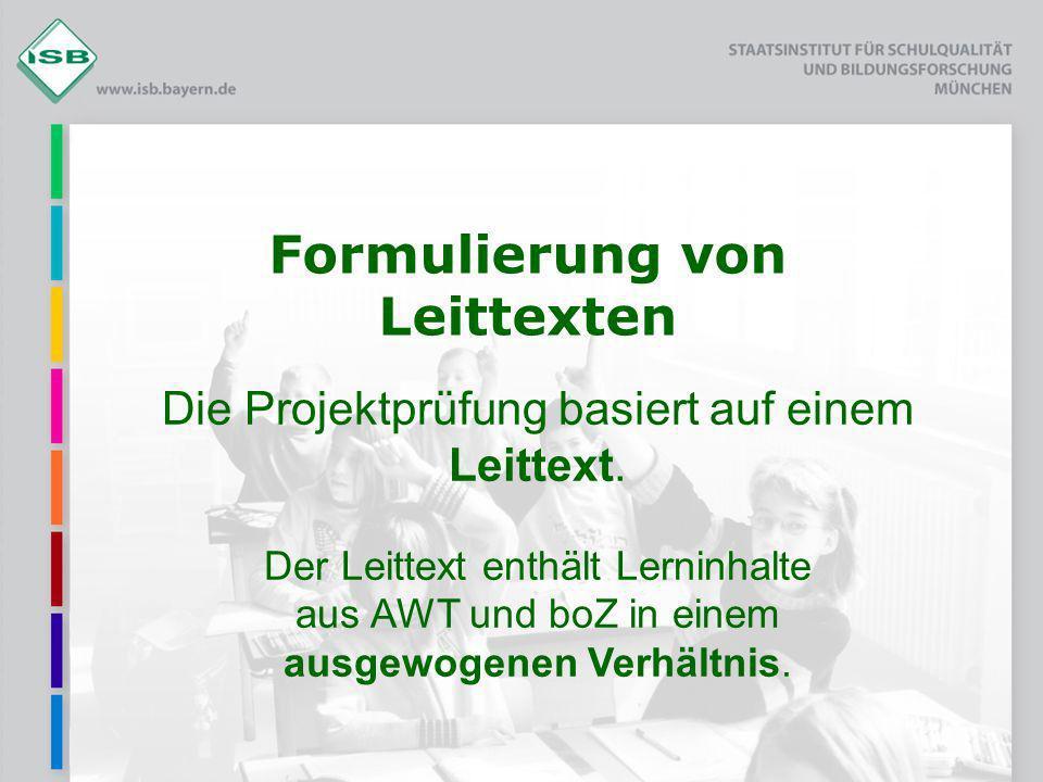 Formulierung von Leittexten Die Projektprüfung basiert auf einem Leittext. Der Leittext enthält Lerninhalte aus AWT und boZ in einem ausgewogenen Verh