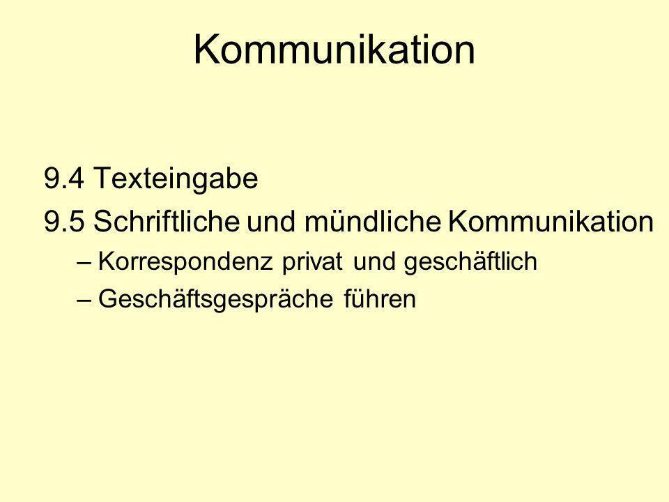 Kommunikation 9.4 Texteingabe 9.5 Schriftliche und mündliche Kommunikation –Korrespondenz privat und geschäftlich –Geschäftsgespräche führen
