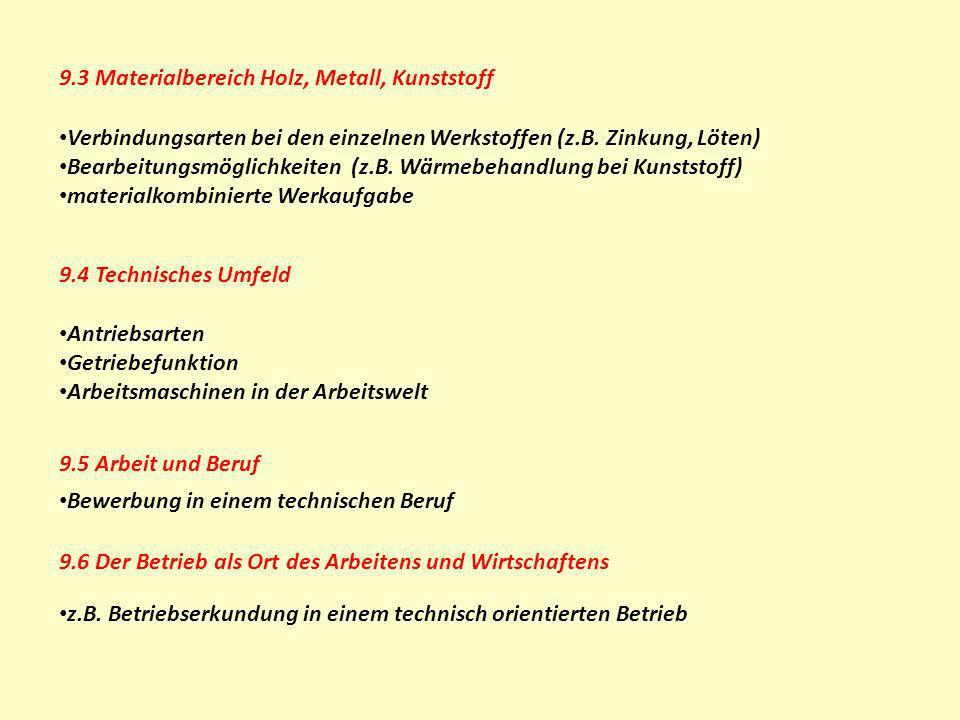 9.3 Materialbereich Holz, Metall, Kunststoff Verbindungsarten bei den einzelnen Werkstoffen (z.B. Zinkung, Löten) Bearbeitungsmöglichkeiten (z.B. Wärm