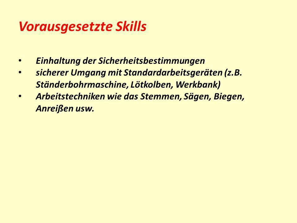 Vorausgesetzte Skills Einhaltung der Sicherheitsbestimmungen sicherer Umgang mit Standardarbeitsgeräten (z.B. Ständerbohrmaschine, Lötkolben, Werkbank