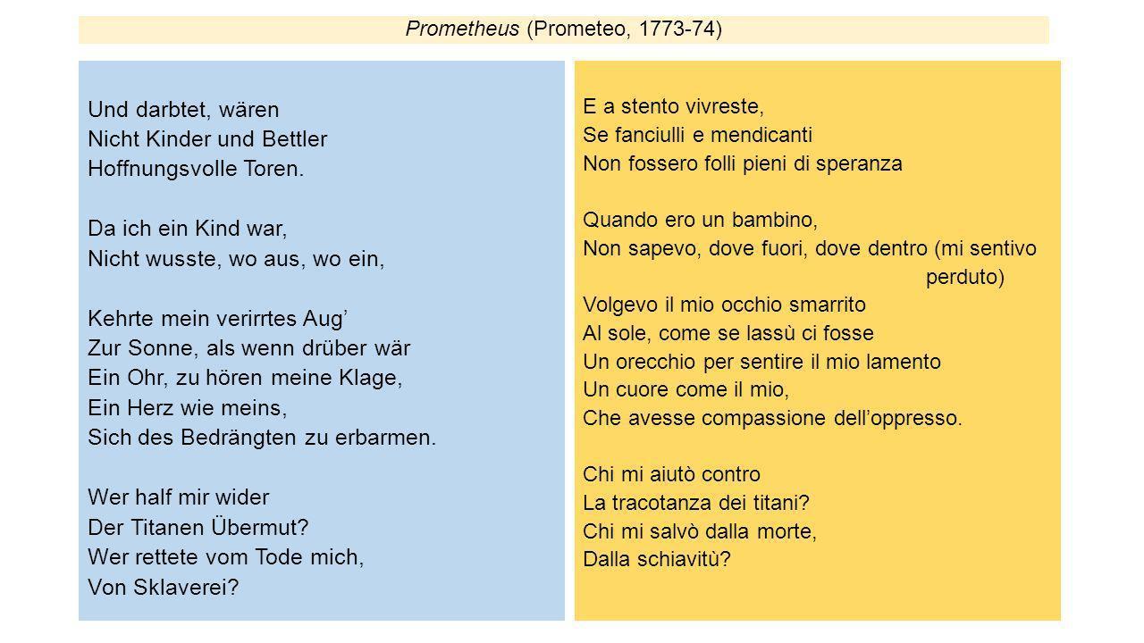 Prometheus (Prometeo, 1773-74) Und darbtet, wären Nicht Kinder und Bettler Hoffnungsvolle Toren. Da ich ein Kind war, Nicht wusste, wo aus, wo ein, Ke