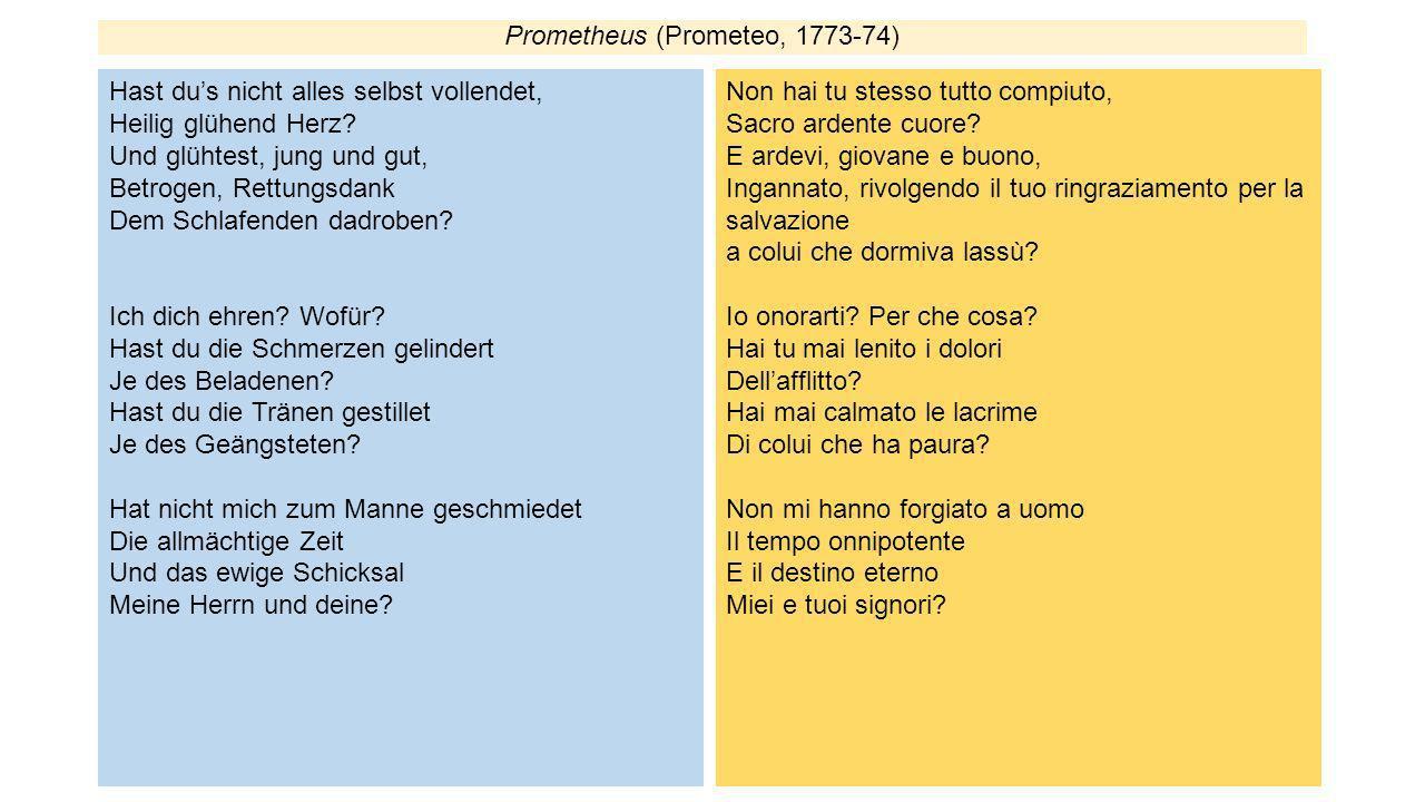 Prometheus (Prometeo, 1773-74) Hast dus nicht alles selbst vollendet, Heilig glühend Herz? Und glühtest, jung und gut, Betrogen, Rettungsdank Dem Schl