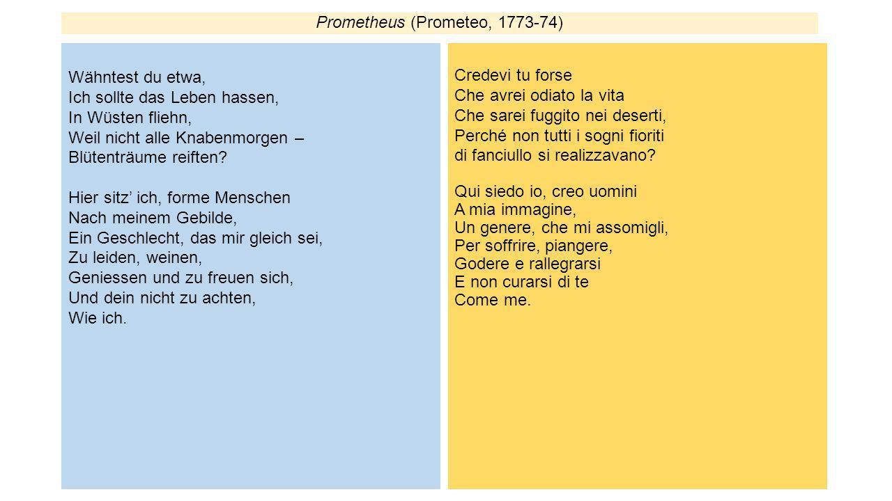 Prometheus (Prometeo, 1773-74) Wähntest du etwa, Ich sollte das Leben hassen, In Wüsten fliehn, Weil nicht alle Knabenmorgen – Blütenträume reiften? H