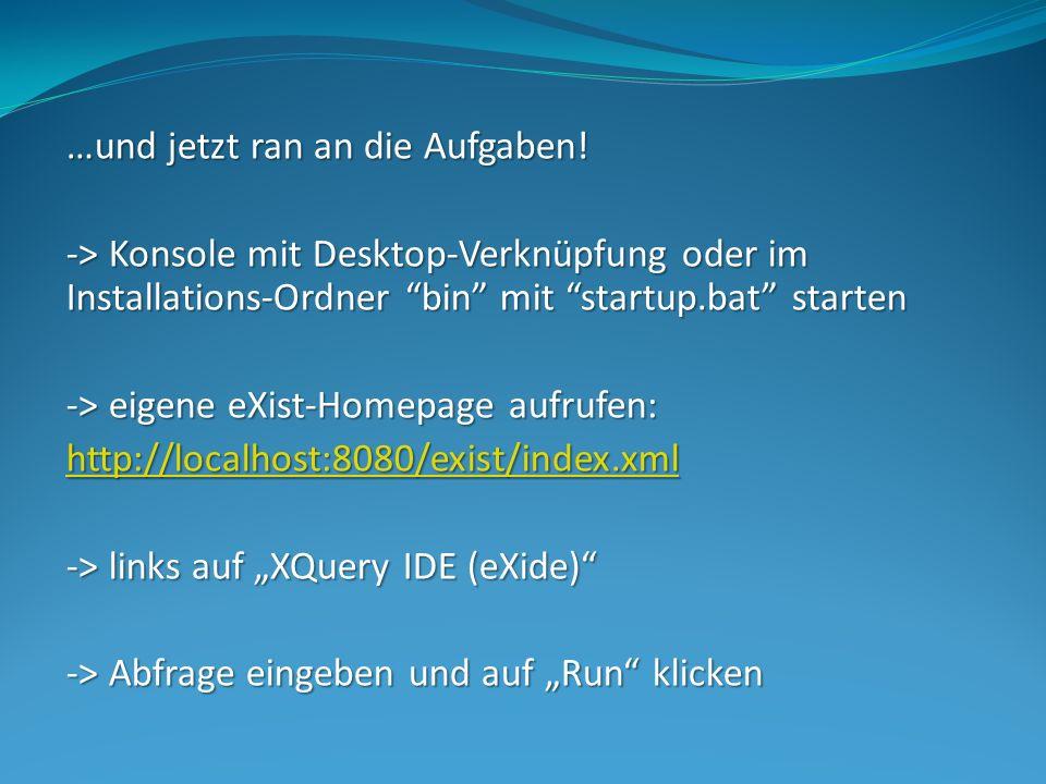 …und jetzt ran an die Aufgaben! -> Konsole mit Desktop-Verknüpfung oder im Installations-Ordner bin mit startup.bat starten -> eigene eXist-Homepage a