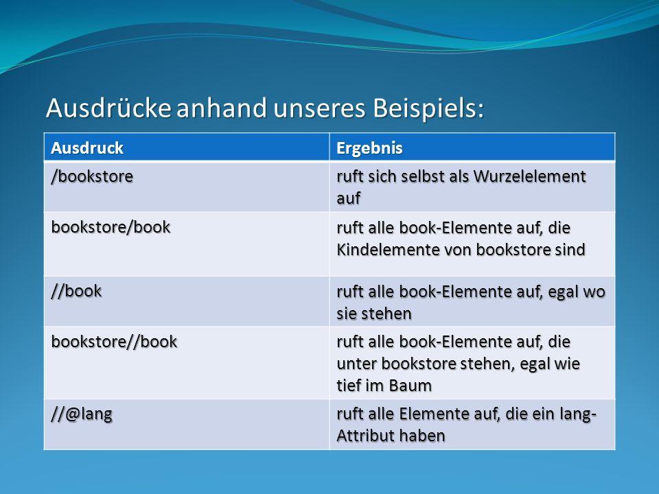 Weitere wichtige Abfragen: Weiter Operatoren: http://www.w3schools.com/xpath/xpath_operators.asp AusdruckBeschreibung /bookstore/book[1] 1.