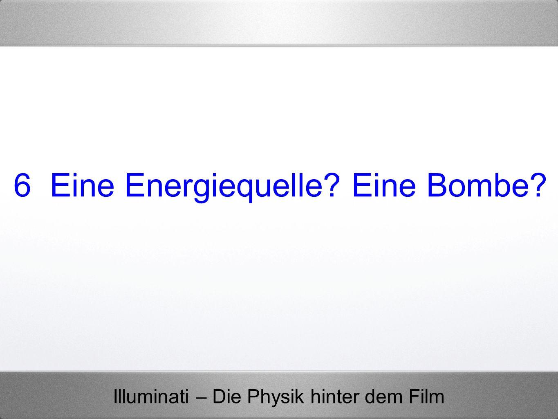 Illuminati – Die Physik hinter dem Film 6 Eine Energiequelle? Eine Bombe?