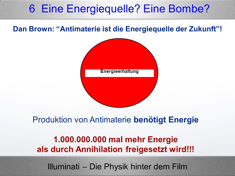 Illuminati – Die Physik hinter dem Film Produktion von Antimaterie benötigt Energie 1.000.000.000 mal mehr Energie als durch Annihilation freigesetzt