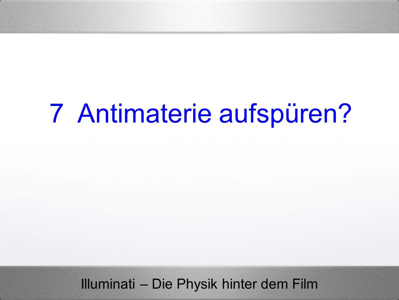 Illuminati – Die Physik hinter dem Film 7 Antimaterie aufspüren?
