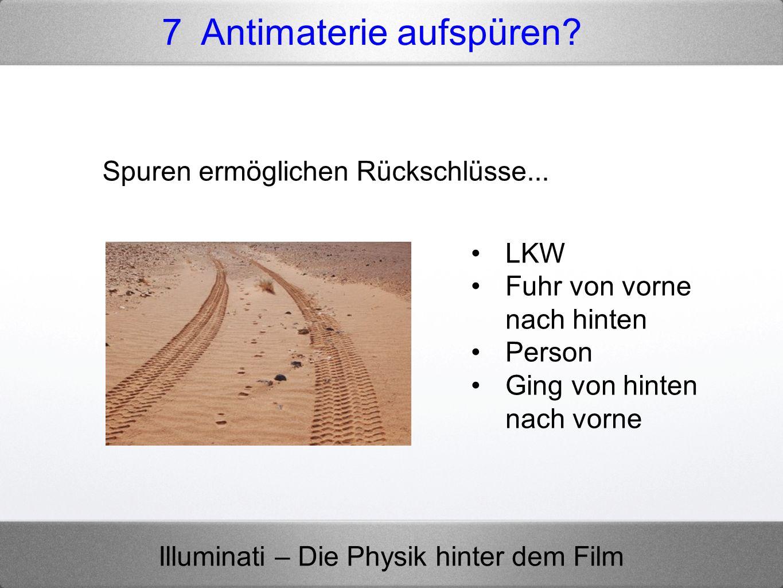 Illuminati – Die Physik hinter dem Film 7 Antimaterie aufspüren? Spuren ermöglichen Rückschlüsse... LKW Fuhr von vorne nach hinten Person Ging von hin