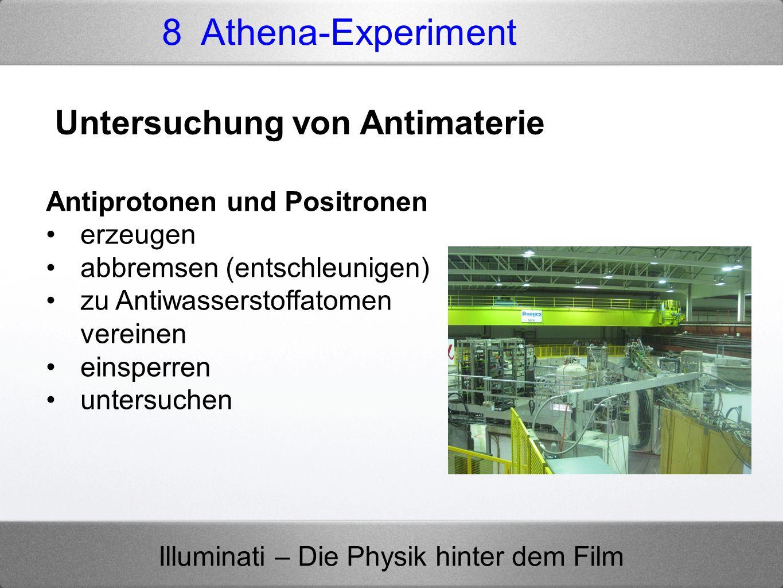 Illuminati – Die Physik hinter dem Film 8 Athena-Experiment Antiprotonen und Positronen erzeugen abbremsen (entschleunigen) zu Antiwasserstoffatomen v