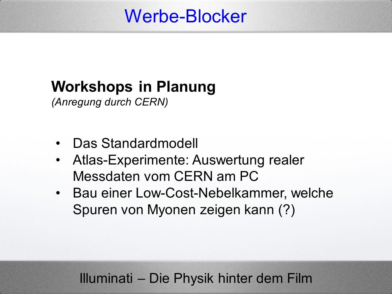 Illuminati – Die Physik hinter dem Film Werbe-Blocker Workshops in Planung (Anregung durch CERN) Das Standardmodell Atlas-Experimente: Auswertung real