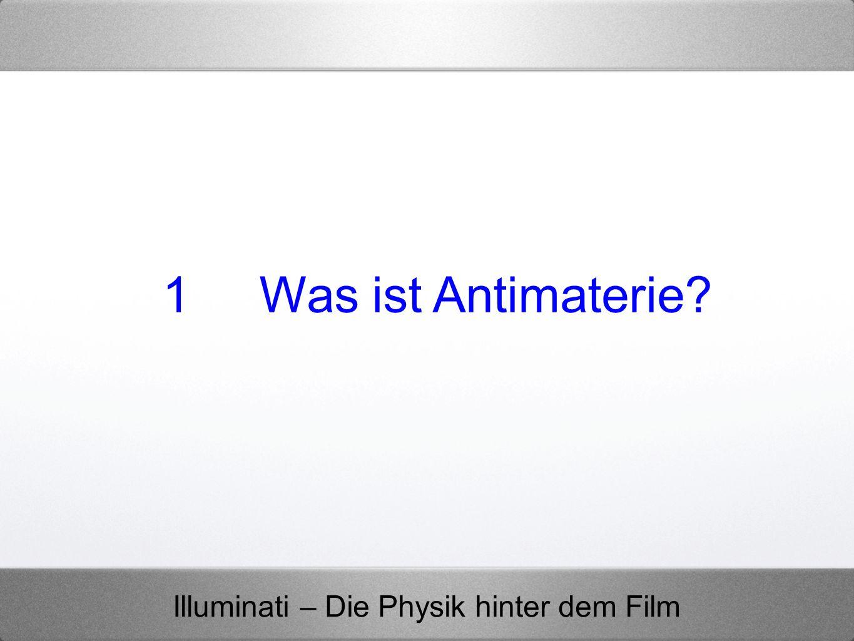 Illuminati – Die Physik hinter dem Film m E 4 000 000 t pro Sekunde Im Zentrum der Sonne wird Masse in Energie umgewandelt 3 Wie wird Antimaterie hergestellt?