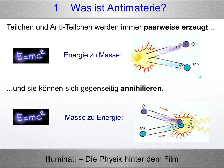 Illuminati – Die Physik hinter dem Film Teilchen und Anti-Teilchen werden immer paarweise erzeugt... Energie zu Masse:...und sie können sich gegenseit