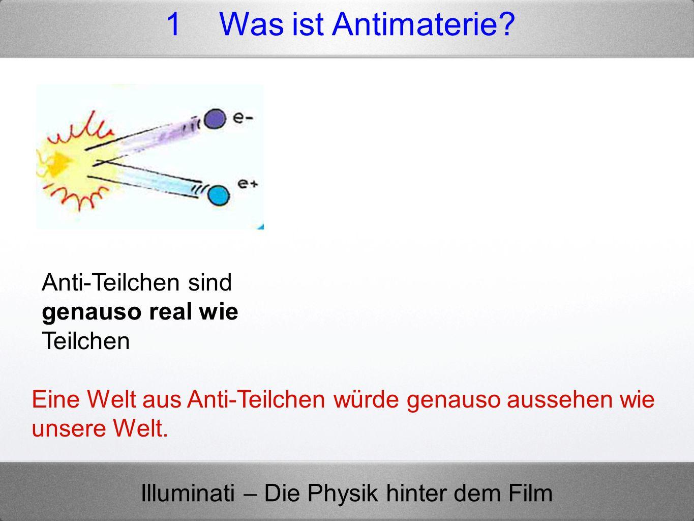 Illuminati – Die Physik hinter dem Film Produktion von Antimaterie benötigt Energie 1.000.000.000 mal mehr Energie als durch Annihilation freigesetzt wird!!.
