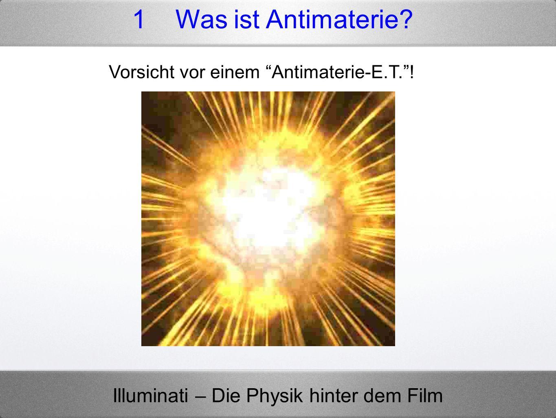 Illuminati – Die Physik hinter dem Film Dan Brown: 0,5 g Antimaterie sind eine mächtige Bombe Hiroshima - 20 kt TNT-Äquivalent 22 kt TNT 9 · 10 13 J 0,5 g Antimaterie + 0,5 g Materie Das ist also korrekt, aber...