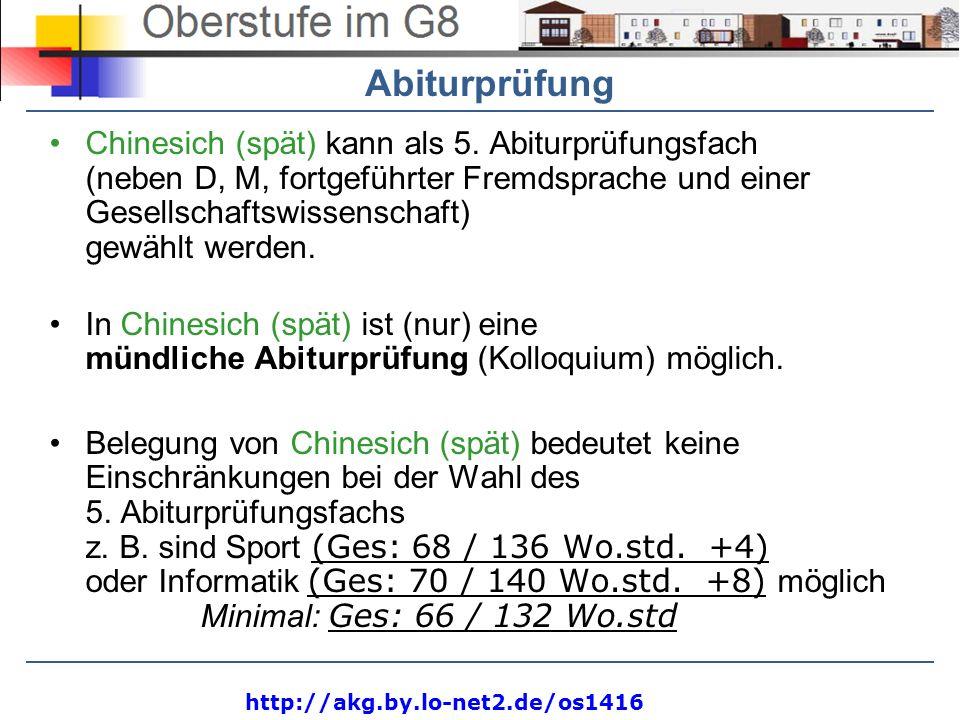 http://akg.by.lo-net2.de/os1416 Abiturprüfung Chinesich (spät) kann als 5. Abiturprüfungsfach (neben D, M, fortgeführter Fremdsprache und einer Gesell