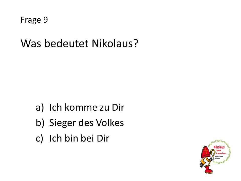Was bedeutet Nikolaus? a)Ich komme zu Dir b)Sieger des Volkes c)Ich bin bei Dir Frage 9