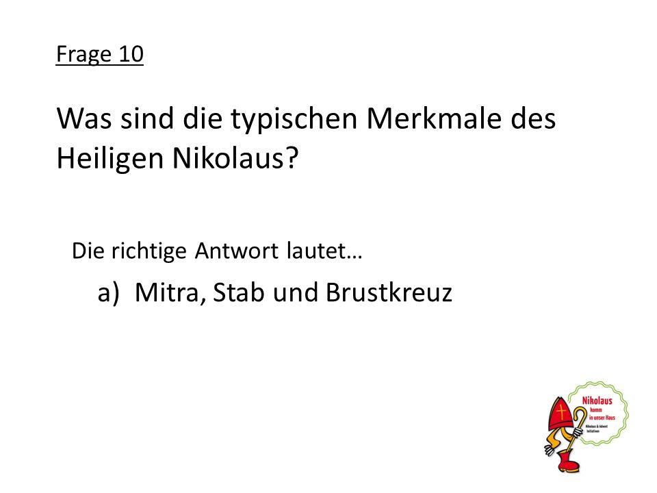 Was sind die typischen Merkmale des Heiligen Nikolaus? a)Mitra, Stab und Brustkreuz Frage 10 Die richtige Antwort lautet…