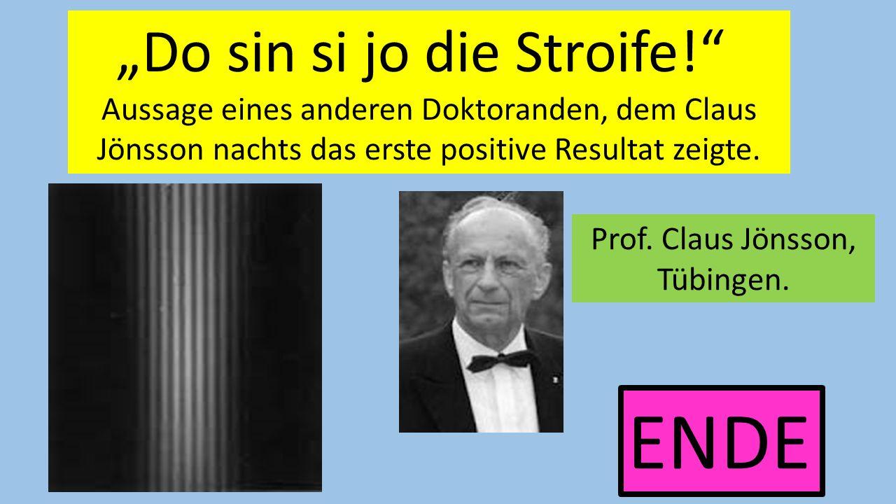 Do sin si jo die Stroife! Aussage eines anderen Doktoranden, dem Claus Jönsson nachts das erste positive Resultat zeigte. ENDE Prof. Claus Jönsson, Tü