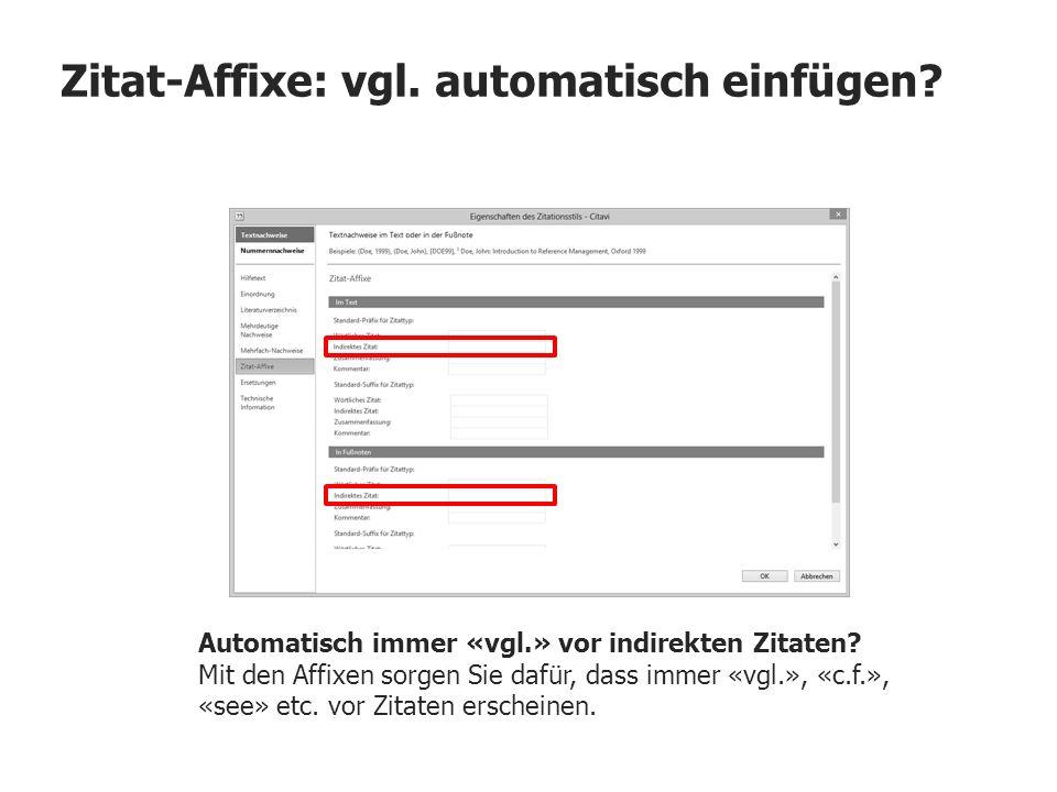 Zitat-Affixe: vgl. automatisch einfügen? Automatisch immer «vgl.» vor indirekten Zitaten? Mit den Affixen sorgen Sie dafür, dass immer «vgl.», «c.f.»,