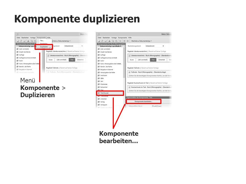 Komponente duplizieren Menü Komponente > Duplizieren Komponente bearbeiten…