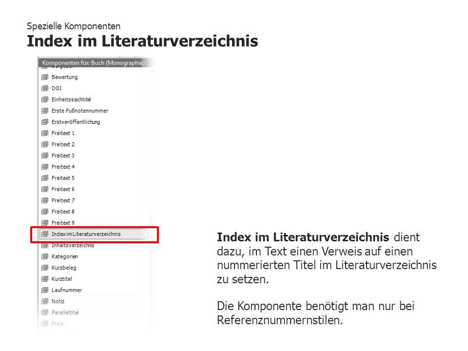 Spezielle Komponenten Index im Literaturverzeichnis Index im Literaturverzeichnis dient dazu, im Text einen Verweis auf einen nummerierten Titel im Li