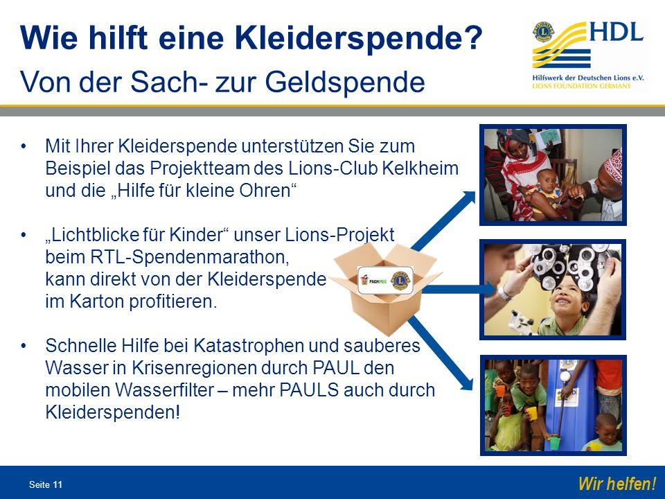 Seite 11 Wir helfen! Mit Ihrer Kleiderspende unterstützen Sie zum Beispiel das Projektteam des Lions-Club Kelkheim und die Hilfe für kleine Ohren Lich
