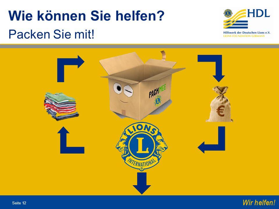 Seite 12 Wir helfen! Wie können Sie helfen? Packen Sie mit!
