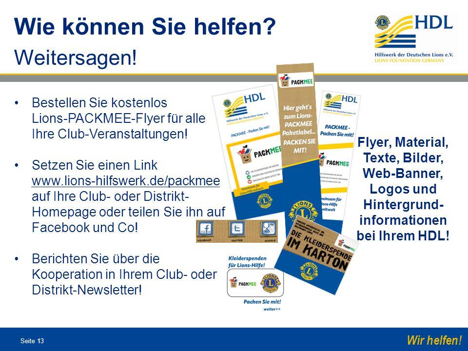 Seite 13 Wir helfen! Wie können Sie helfen? Weitersagen! Bestellen Sie kostenlos Lions-PACKMEE-Flyer für alle Ihre Club-Veranstaltungen! Setzen Sie ei