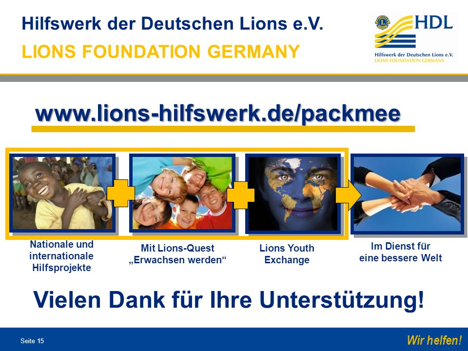 Seite 15 Wir helfen! www.lions-hilfswerk.de/packmee Hilfswerk der Deutschen Lions e.V. LIONS FOUNDATION GERMANY Im Dienst für eine bessere Welt Nation