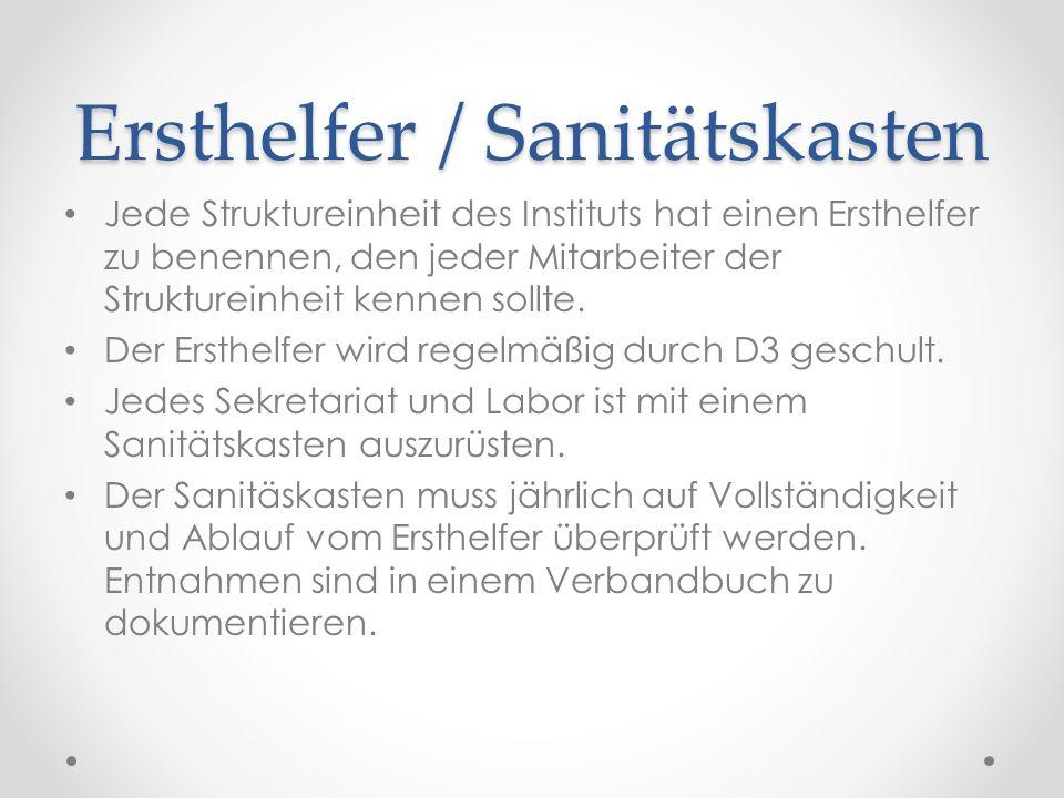 Ersthelfer / Sanitätskasten Jede Struktureinheit des Instituts hat einen Ersthelfer zu benennen, den jeder Mitarbeiter der Struktureinheit kennen soll