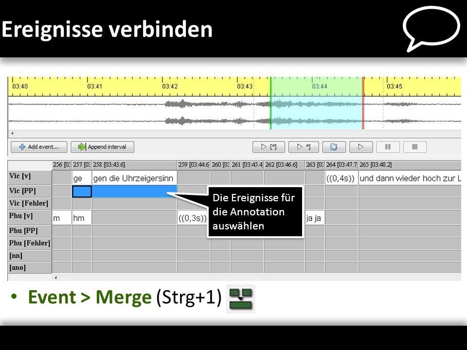 Ereignisse verbinden Event > Merge (Strg+1) Die Ereignisse für die Annotation auswählen