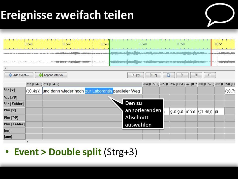 Event > Double split (Strg+3) Ereignisse zweifach teilen Den zu annotierenden Abschnitt auswählen