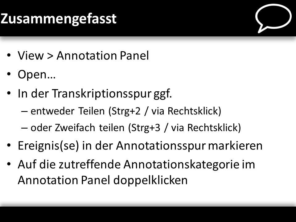 Zusammengefasst View > Annotation Panel Open… In der Transkriptionsspur ggf. – entweder Teilen (Strg+2 / via Rechtsklick) – oder Zweifach teilen (Strg