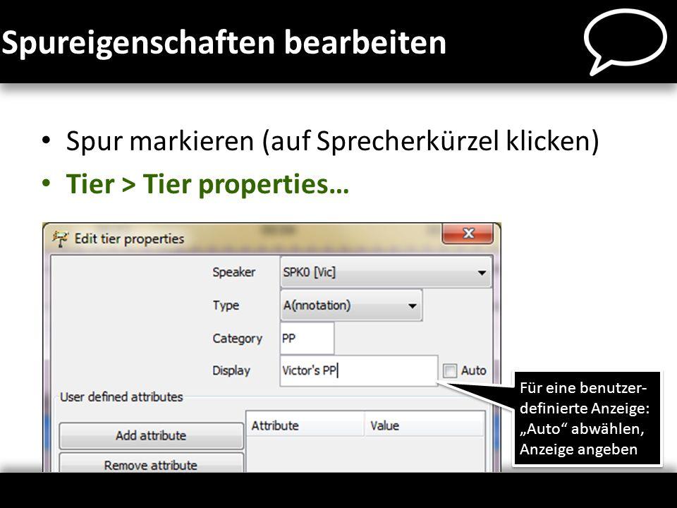 Spureigenschaften bearbeiten Spur markieren (auf Sprecherkürzel klicken) Tier > Tier properties… Für eine benutzer- definierte Anzeige: Auto abwählen,