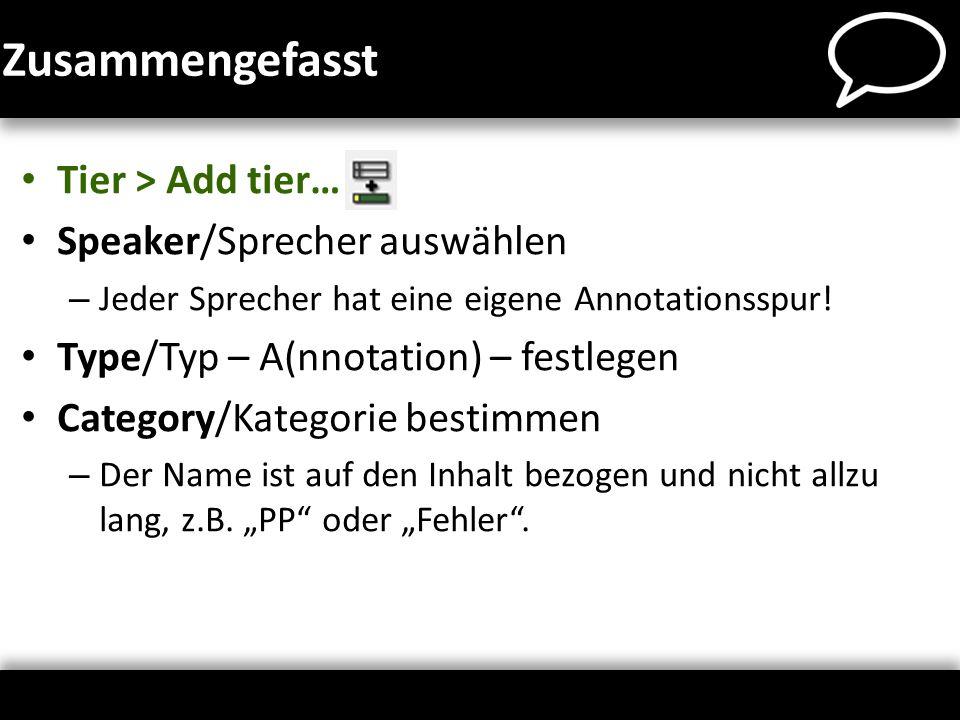 Zusammengefasst Tier > Add tier… Speaker/Sprecher auswählen – Jeder Sprecher hat eine eigene Annotationsspur! Type/Typ – A(nnotation) – festlegen Cate