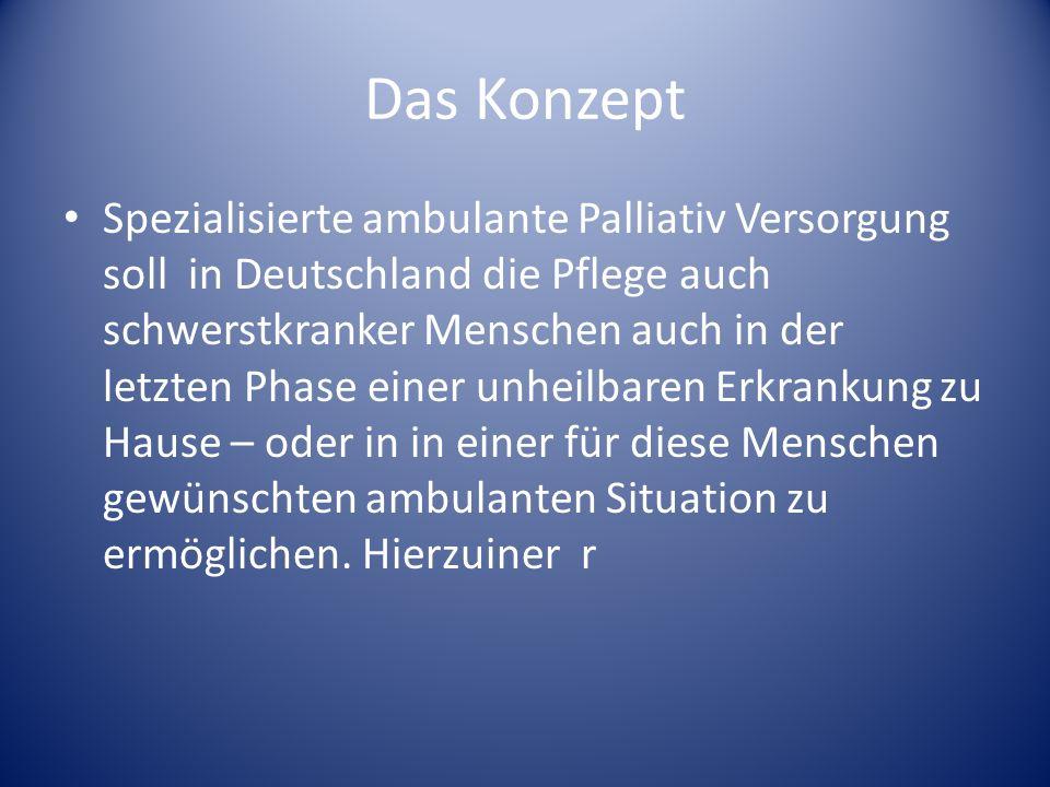 Das Konzept Spezialisierte ambulante Palliativ Versorgung soll in Deutschland die Pflege auch schwerstkranker Menschen auch in der letzten Phase einer