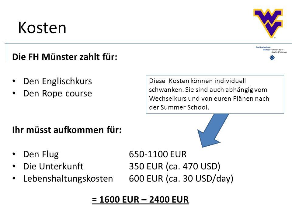Kosten Die FH Münster zahlt für: Den Englischkurs Den Rope course Ihr müsst aufkommen für: Den Flug650-1100 EUR Die Unterkunft350 EUR (ca.