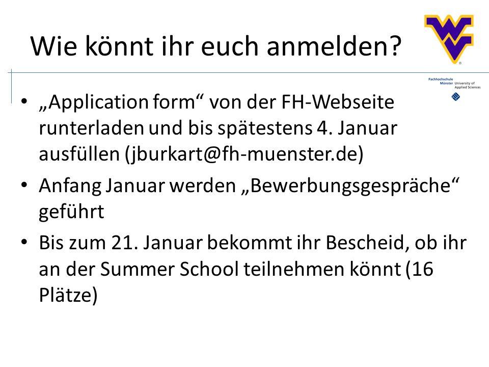 Wie könnt ihr euch anmelden. Application form von der FH-Webseite runterladen und bis spätestens 4.
