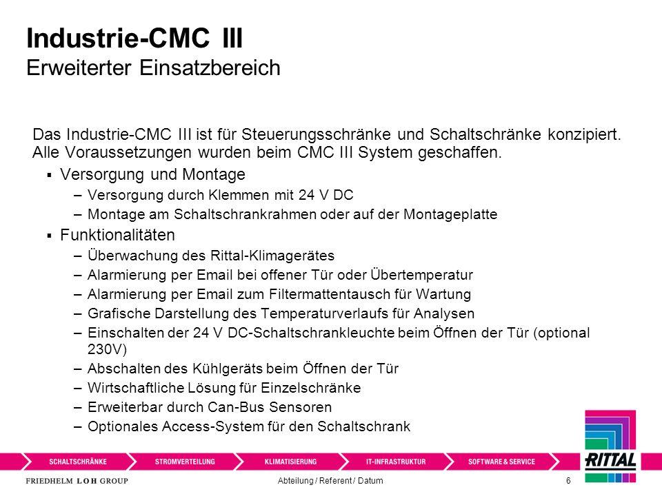 Abteilung / Referent / Datum 7 Industrie-CMC III Leitstandsanbindung In der Gebäudetechnik oder der Industrie werden oft Leitstandsysteme verwendet, die im Netzwerk mit Überwachungsinformationen versorgt werden müssen.