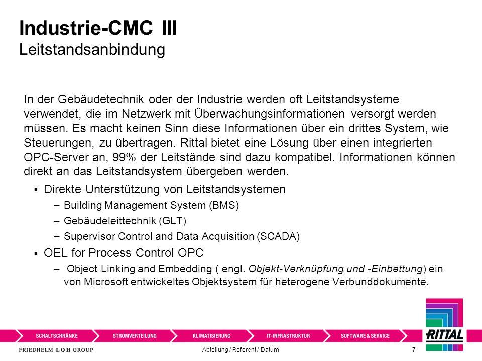 Abteilung / Referent / Datum 8 Industrie-CMC III Kommunikation über integrierten OPC Server / SNMP Mit SNMP oder OPC direkt zum Leitstand Maschinensteuerung Prozessdaten Messdaten Rittal-Infrastrukturlösung Industrielle Anwendung SCADA