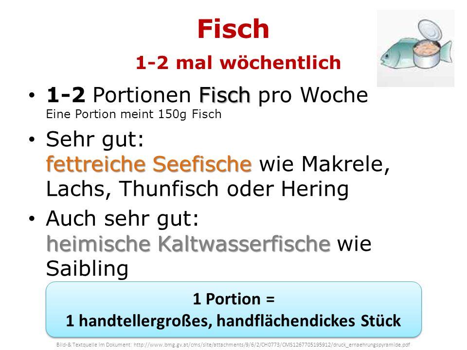 Fisch 1-2 mal wöchentlich Fisch 1-2 Portionen Fisch pro Woche Eine Portion meint 150g Fisch fettreiche Seefische Sehr gut: fettreiche Seefische wie Ma
