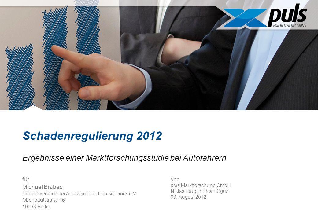 Schadenregulierung 2012 Ergebnisse einer Marktforschungsstudie bei Autofahrern für Michael Brabec Bundesverband der Autovermieter Deutschlands e.V.