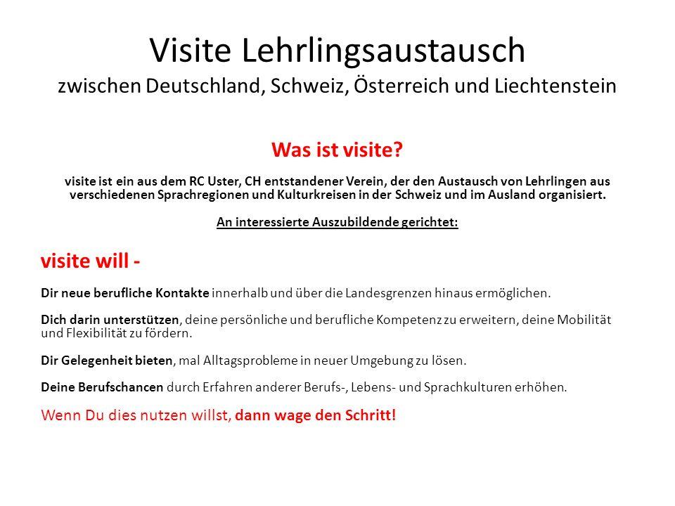 Visite Lehrlingsaustausch zwischen Deutschland, Schweiz, Österreich und Liechtenstein Was ist visite? visite ist ein aus dem RC Uster, CH entstandener