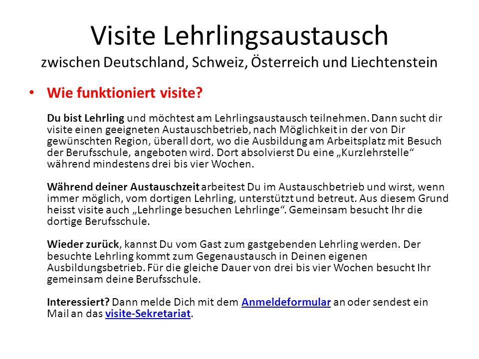 Visite Lehrlingsaustausch zwischen Deutschland, Schweiz, Österreich und Liechtenstein Wie funktioniert visite? Du bist Lehrling und möchtest am Lehrli