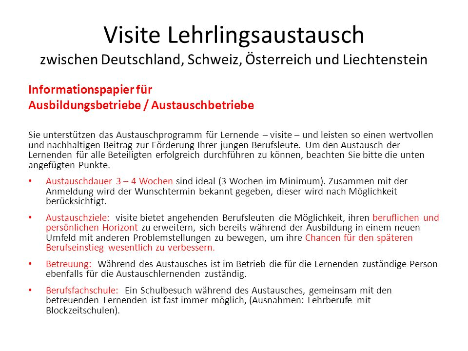 Visite Lehrlingsaustausch zwischen Deutschland, Schweiz, Österreich und Liechtenstein Informationspapier für Ausbildungsbetriebe / Austauschbetriebe Freizeit: Die Austauschlernenden sind für ihre Freizeitgestaltung selbst verantwortlich, sollen jedoch von allen beteiligten Partnern (Austauschbetrieb und deren Lernende, Gastfamilie, Rotary Clubs) unterstützt werden.