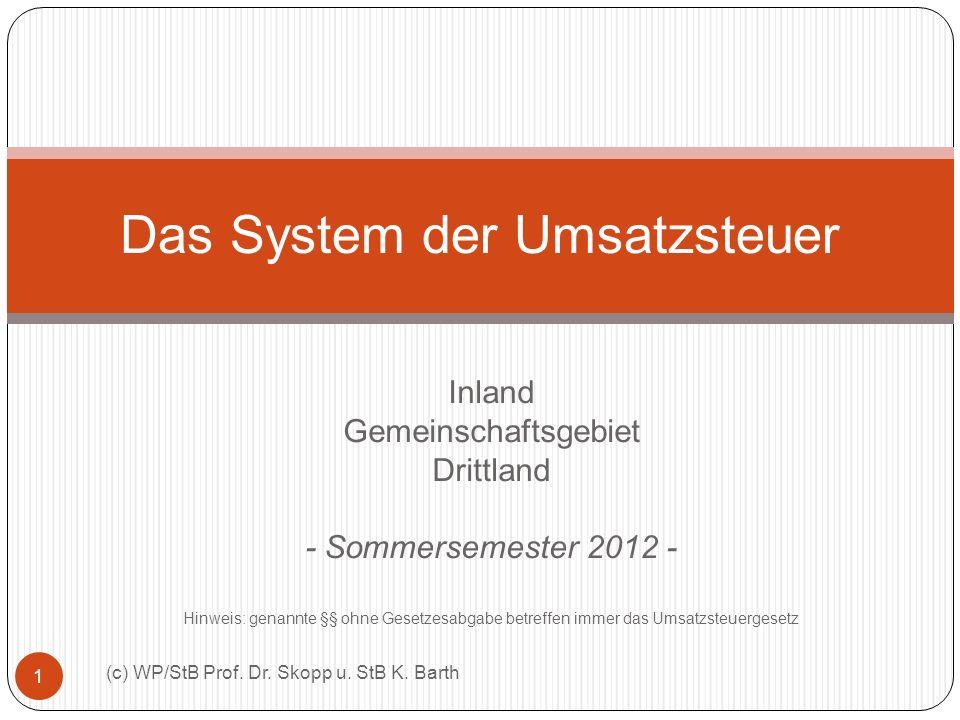 Inland Gemeinschaftsgebiet Drittland - Sommersemester 2012 - Hinweis: genannte §§ ohne Gesetzesabgabe betreffen immer das Umsatzsteuergesetz Das Syste